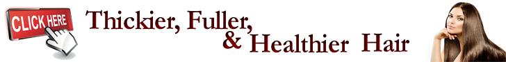 Thickier, fuller & healthier hair
