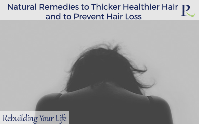 Natural Remedies to Thicker Healthier Hair and to Prevent Hair Loss