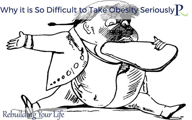 Why it is So Difficult to Take Obesity Seriously