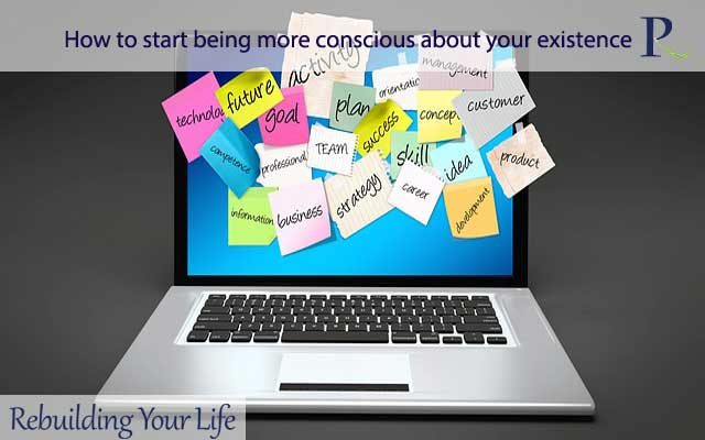 How to start being more conscious about your existence