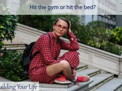 Hit the gym or hit the bed?