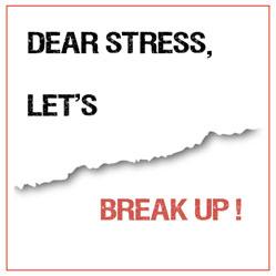 Dear stress let s break up